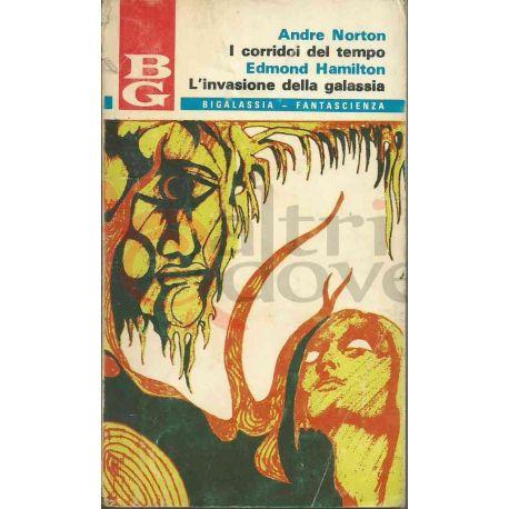 I Corridoi Del Tempo/L'invasione Della Galassia 17 NORTON A.-HAMILTON E.  Bigalassia La Tribuna Fantascienza