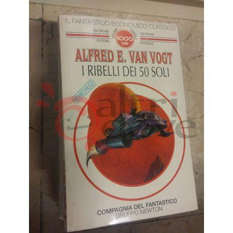 I ribelli dei 50 soli 23 Alfred E. Van Vogt  100 pagine 1000 lire Newton Fantascienza