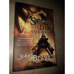 Servo di un dio oscuro v.unico BROWN John  Classici del Fantasy Armenia Fantasy