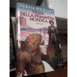 Figlia della Primavera nordica  WOOLLEY Persia   Rizzoli Editore Fantasy